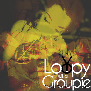 Loopy wit a Groupie (5am in Toronto Freestyle)
